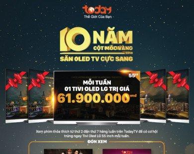 10 năm cột mốc Vàng – Săn Oled TV cực sang trên TodayTV