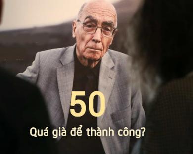 """50 tuổi, người về hưu an dưỡng tuổi già, kẻ """"khởi nghiệp"""" từ tay trắng bỗng thành triệu phú: Chẳng bao giờ là quá muộn để thành công!"""