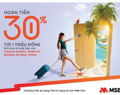 'Chớp' ưu đãi toàn tiền 30% và bay khắp thế giới  với Thẻ Tín dụng du lịch MSB Visa