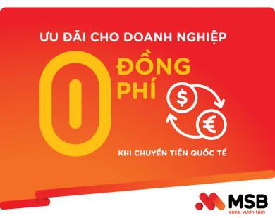MSB miễn tới 100% phí chuyển tiền quốc tế cho doanh nghiệp
